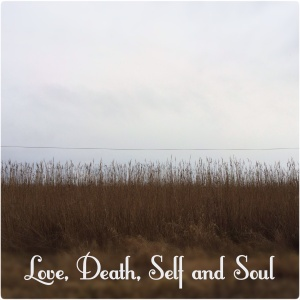 Love, Death, Self and Soul