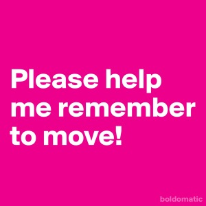 remember to move
