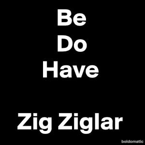 BoldomaticPost_Be-Do-Have-Zig-Ziglar