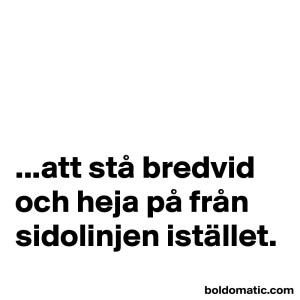 BoldomaticPost_att-sta-bredvid-och-heja-pa-f